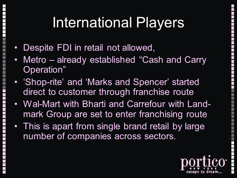 International Players Despite FDI in retail not allowed, Metro – already established Cash and Carry Operation Shop-rite and Marks and Spencer started