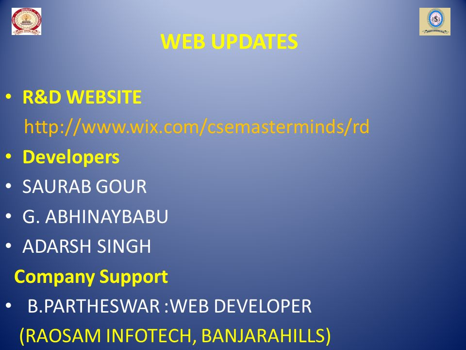 WEB UPDATES R&D WEBSITE http://www.wix.com/csemasterminds/rd Developers SAURAB GOUR G.