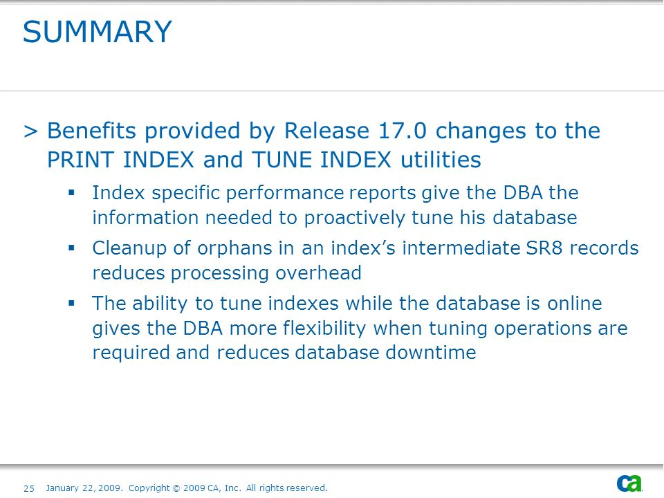 SUMMARY >Benefits provided by Release 17.0 changes to the PRINT INDEX and TUNE INDEX utilities Index specific performance reports give the DBA the inf