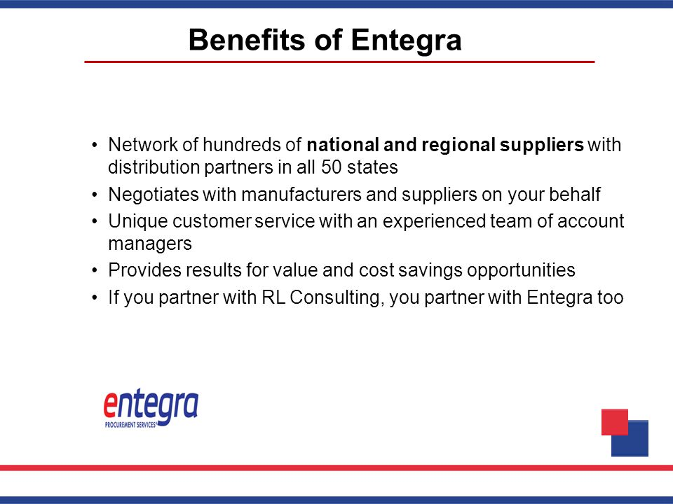 Benefits of Entegra Network of hundreds of national and regional suppliers with distribution partners in all 50 states Negotiates with manufacturers a