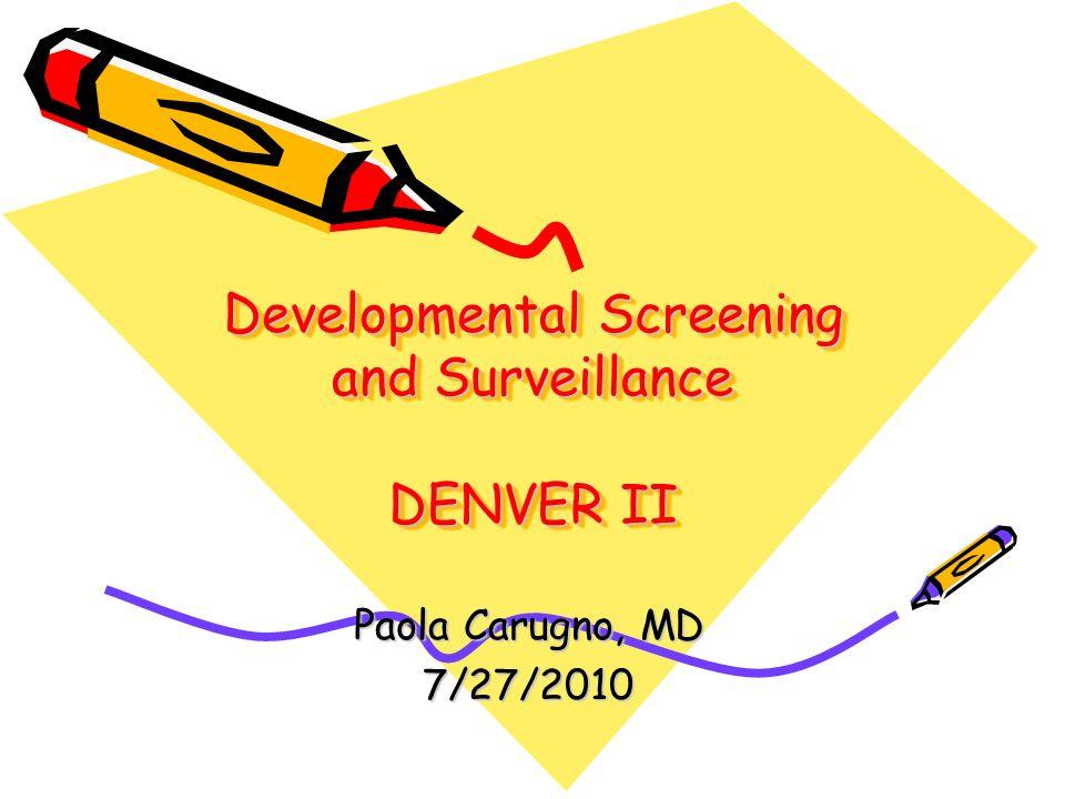 Developmental Screening and Surveillance DENVER II Paola Carugno, MD 7/27/2010