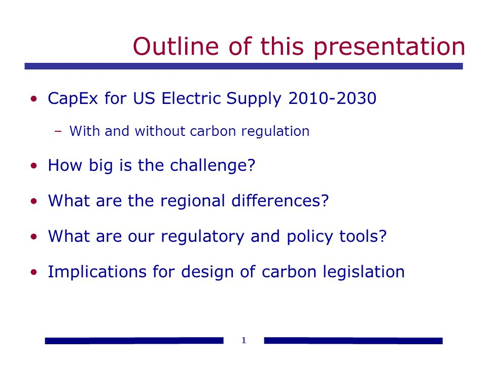 1 Outline of this presentation CapEx for US Electric Supply 2010-2030 –With and without carbon regulation How big is the challenge.