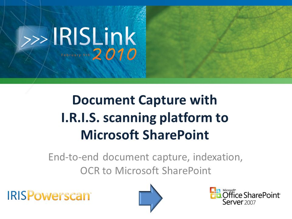 Document Capture with I.R.I.S. scanning platform to Microsoft SharePoint End-to-end document capture, indexation, OCR to Microsoft SharePoint