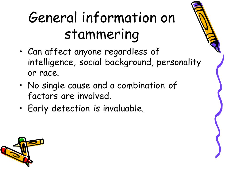 General information on stammering Can affect anyone regardless of intelligence, social background, personality or race. No single cause and a combinat