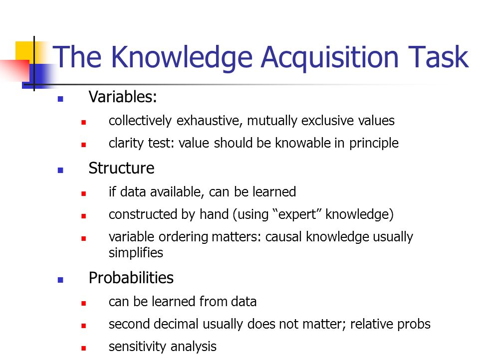 The Knowledge Acquisition Task Variables: collectively exhaustive, mutually exclusive values clarity test: value should be knowable in principle Struc