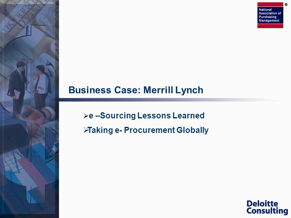 Business Case: Merrill Lynch e –Sourcing Lessons Learned Taking e- Procurement Globally