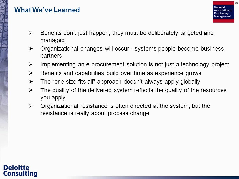 What Weve Learned Benefits dont just happen; they must be deliberately targeted and managed Organizational changes will occur - systems people become