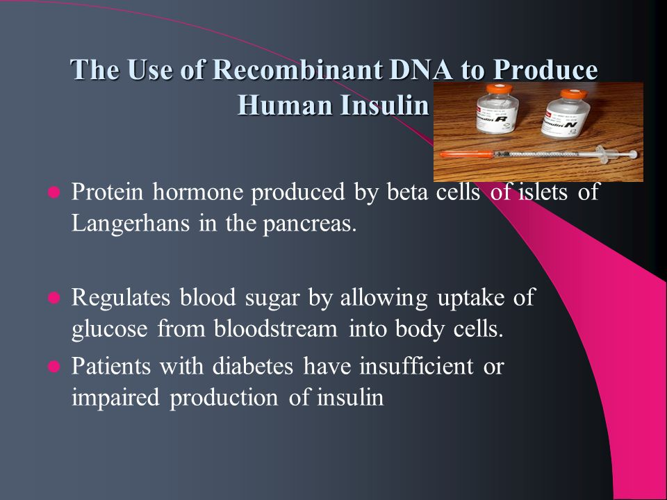 The Use of Recombinant DNA to Produce Human Insulin Protein hormone produced by beta cells of islets of Langerhans in the pancreas. Regulates blood su