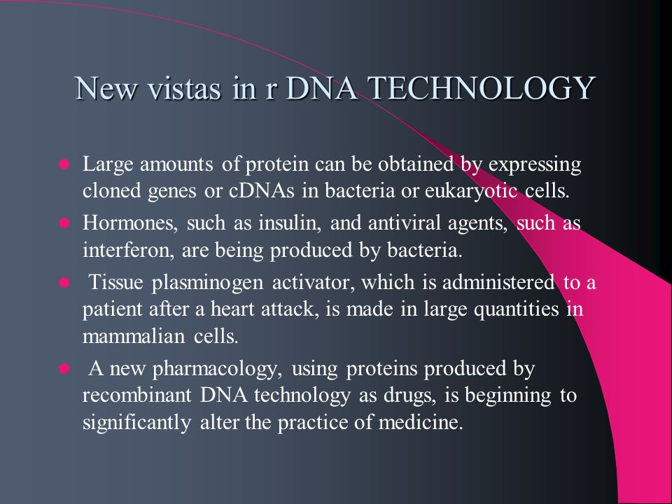 New vistas in r DNA TECHNOLOGY Large amounts of protein can be obtained by expressing cloned genes or cDNAs in bacteria or eukaryotic cells. Hormones,