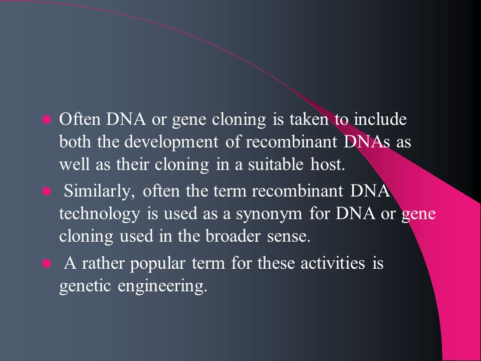 Often DNA or gene cloning is taken to include both the development of recombinant DNAs as well as their cloning in a suitable host. Similarly, often t