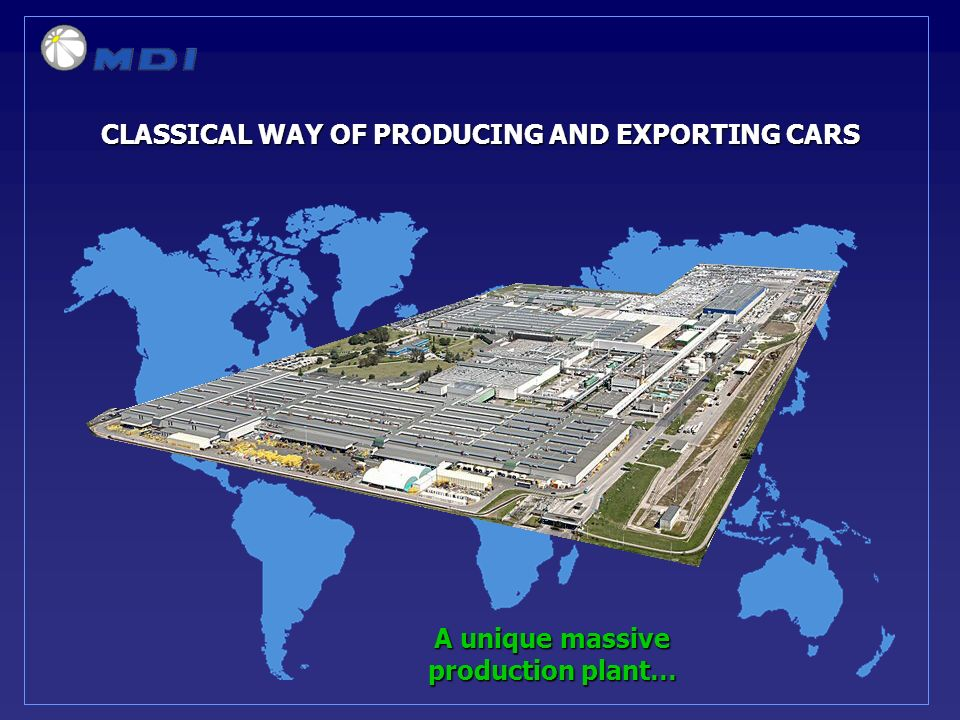 CLASSICAL WAY OF PRODUCING AND EXPORTING CARS A unique massive production plant…
