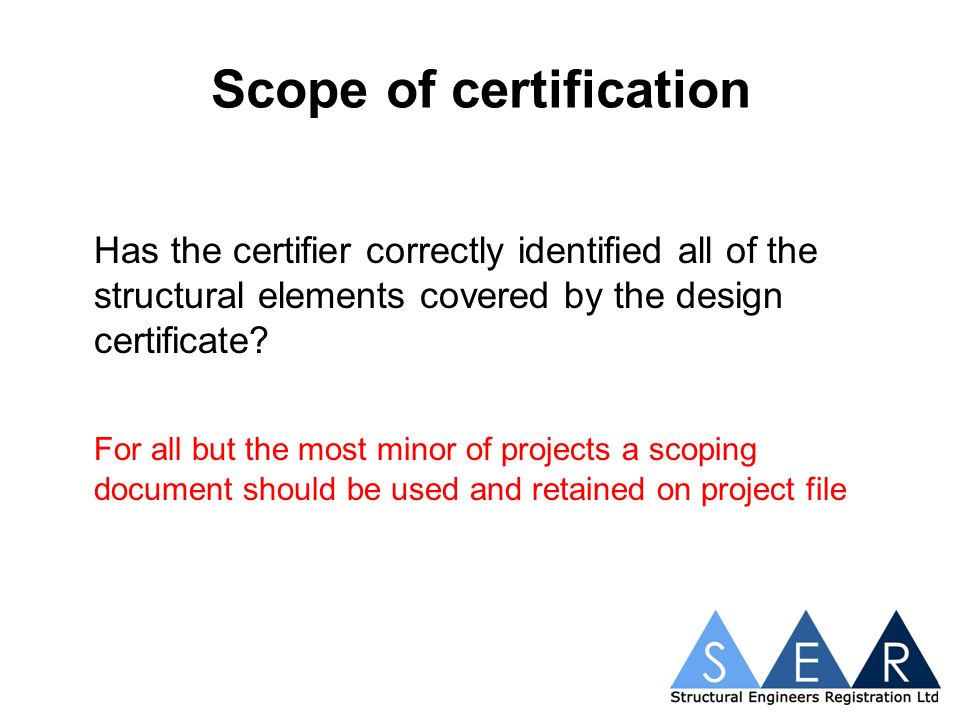 Scope of certification Has the certifier correctly identified all of the structural elements covered by the design certificate.