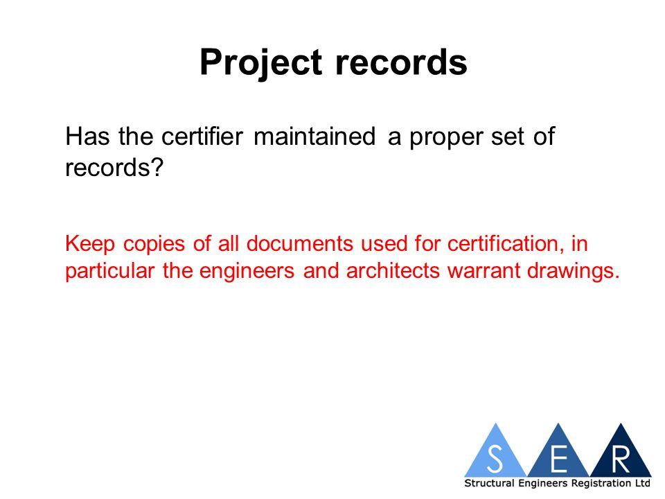 Project records Has the certifier maintained a proper set of records.