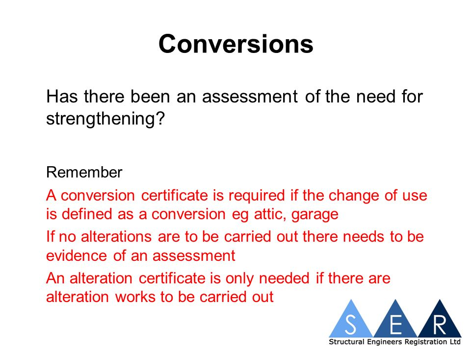 Conversions Has there been an assessment of the need for strengthening.