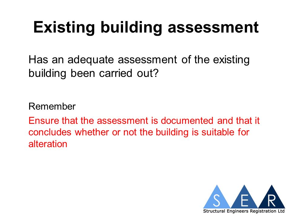 Existing building assessment Has an adequate assessment of the existing building been carried out.