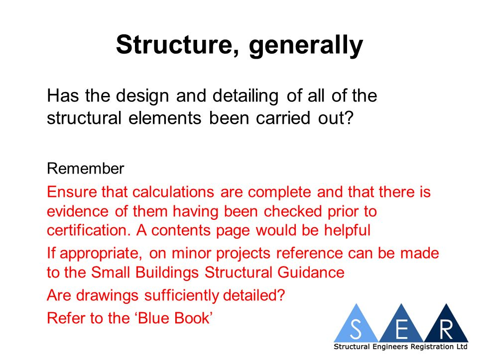 Structure, generally Has the design and detailing of all of the structural elements been carried out.
