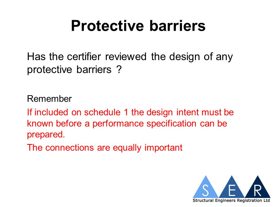 Protective barriers Has the certifier reviewed the design of any protective barriers .