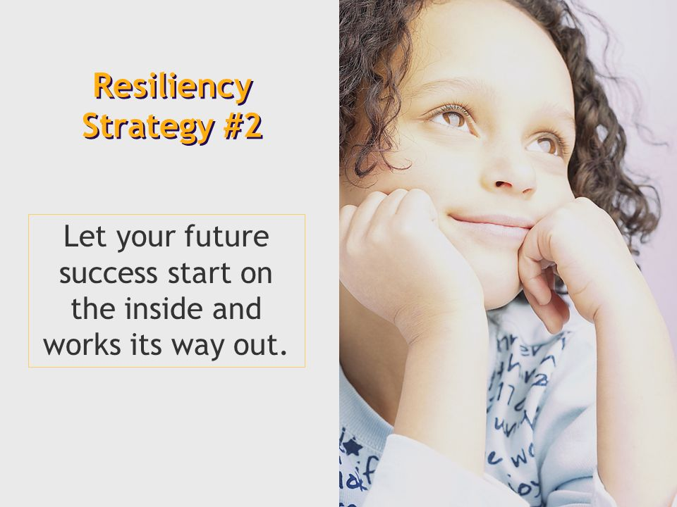 Let your future success start on the inside and works its way out. Resiliency Strategy #2