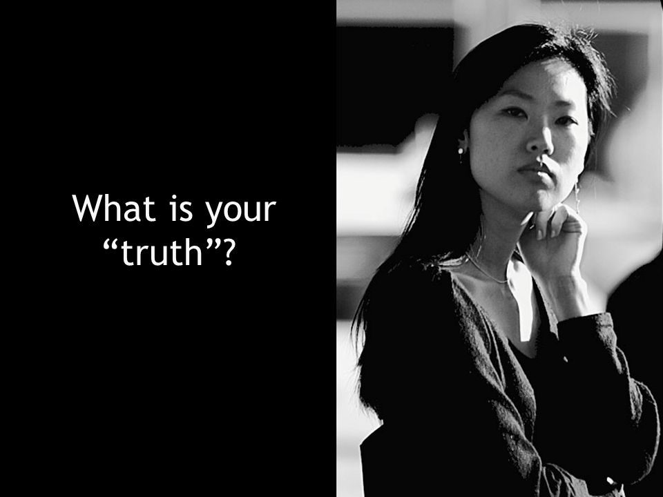 What is your truth