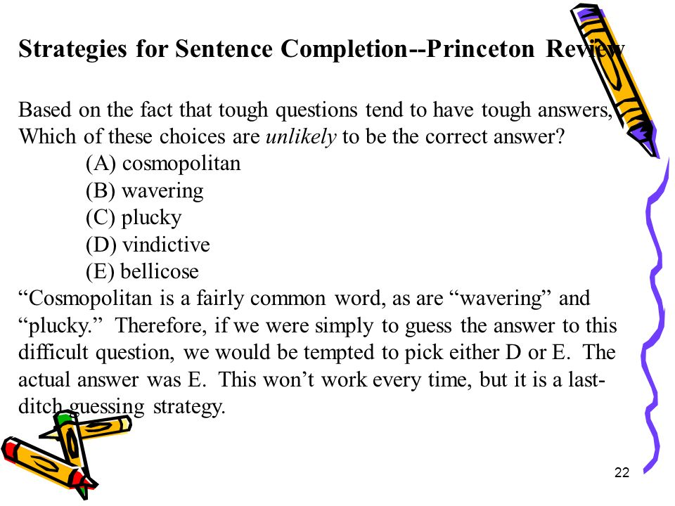 22 Strategies for Sentence Completion--Princeton Review Based on the fact that tough questions tend to have tough answers, Which of these choices are