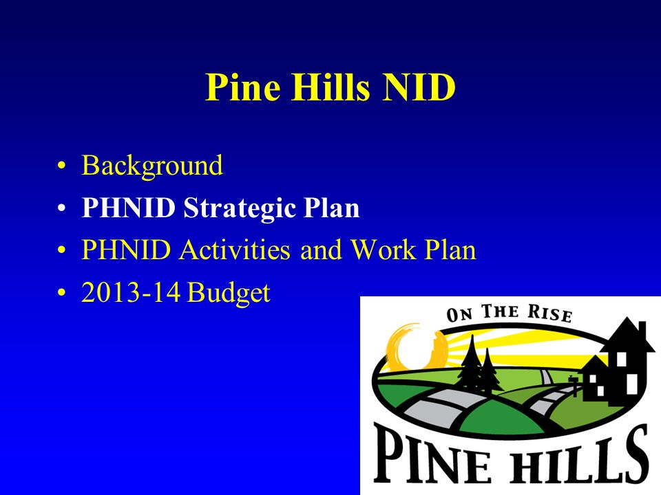 Pine Hills NID PHNID Community Vision Statement Pine Hills is a diverse, multi-cultural community that seeks to preserve its rich history as a family-oriented community, create a safe, business-friendly environment, and offer our citizens a place to live, work, play and learn.