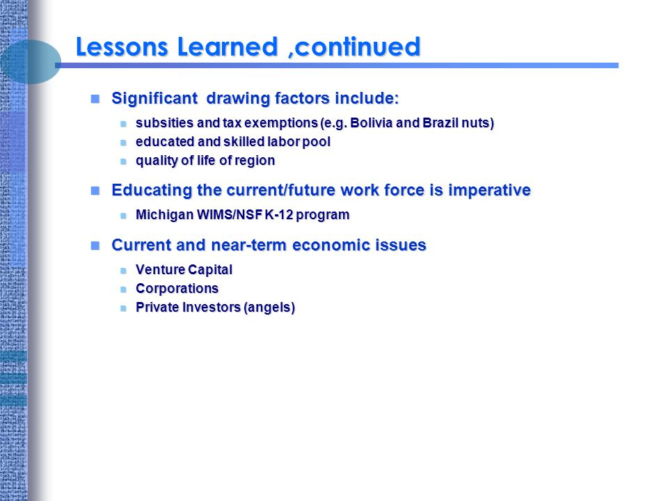 Lessons Learned,continued Significant drawing factors include: Significant drawing factors include: n subsities and tax exemptions (e.g.