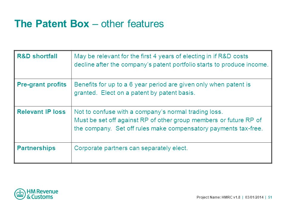 Project Name: HMRC v1.8 | 03/01/2014 | 51 The Patent Box – other features R&D shortfall May be relevant for the first 4 years of electing in if R&D co