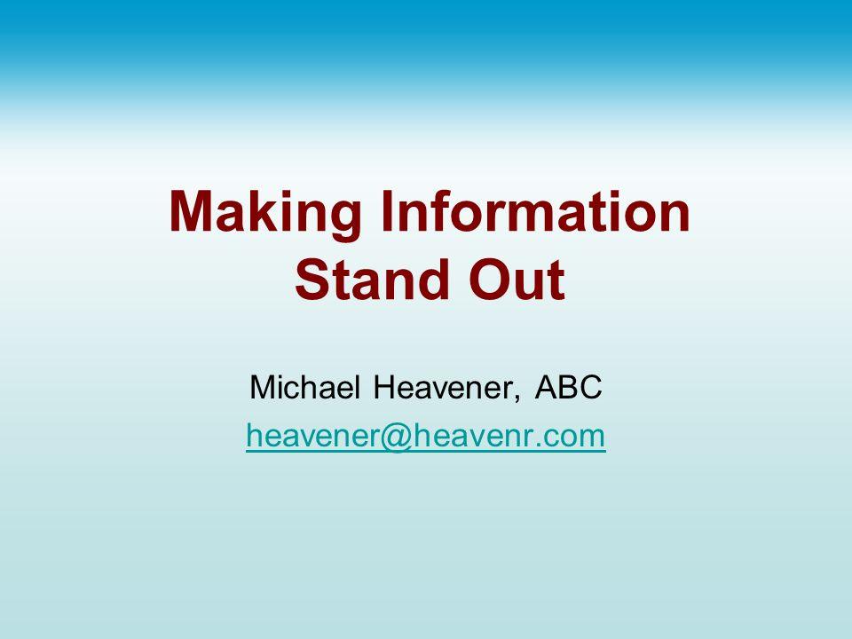 Making Information Stand Out Michael Heavener, ABC heavener@heavenr.com