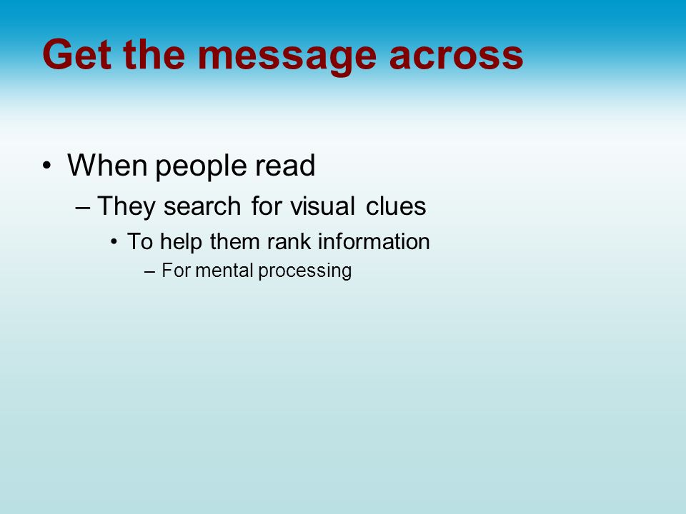 Get the message across When people read –They search for visual clues To help them rank information –For mental processing