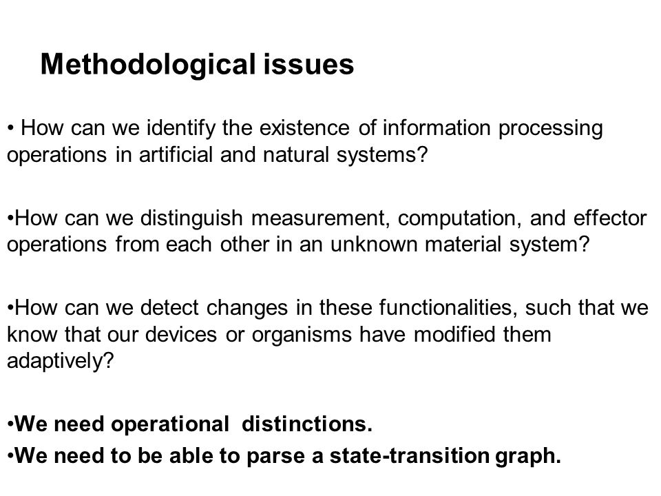 Methodological issues How can we identify the existence of information processing operations in artificial and natural systems? How can we distinguish