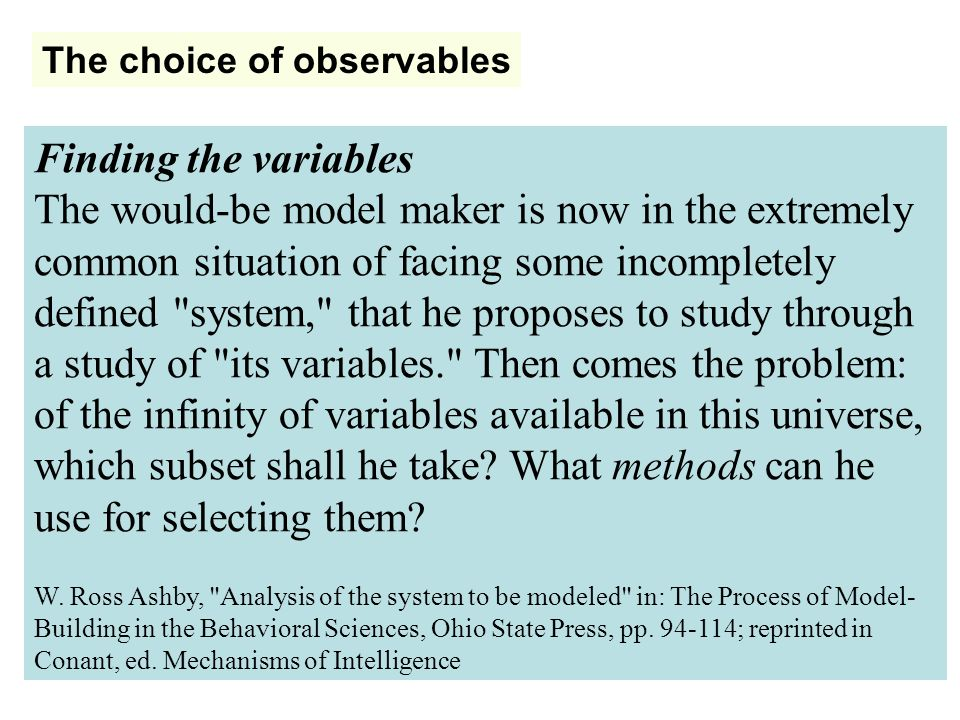 The choice of observables Finding the variables The would-be model maker is now in the extremely common situation of facing some incompletely defined