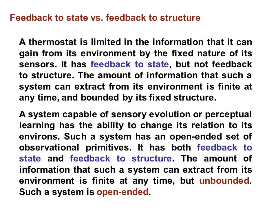 Feedback to state vs. feedback to structure A thermostat is limited in the information that it can gain from its environment by the fixed nature of it