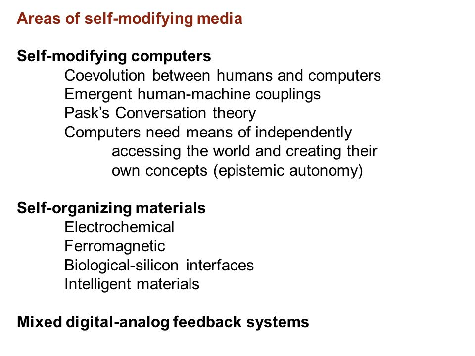 Areas of self-modifying media Self-modifying computers Coevolution between humans and computers Emergent human-machine couplings Pasks Conversation th