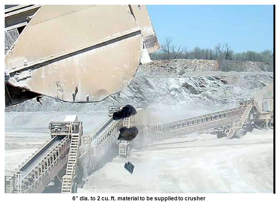 6 dia. to 2 cu. ft. material to be supplied to crusher