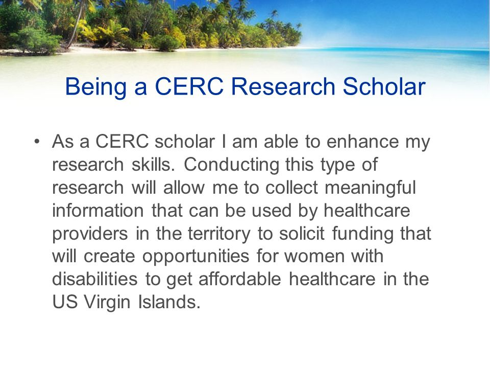 Being a CERC Research Scholar As a CERC scholar I am able to enhance my research skills.