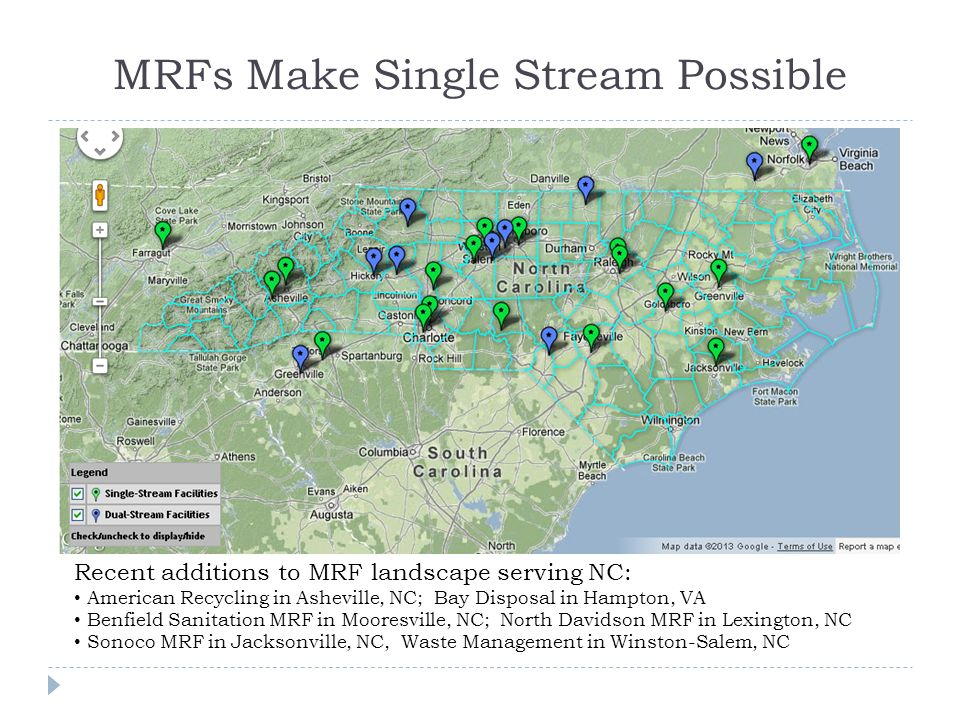 MRFs Make Single Stream Possible Recent additions to MRF landscape serving NC: American Recycling in Asheville, NC; Bay Disposal in Hampton, VA Benfie