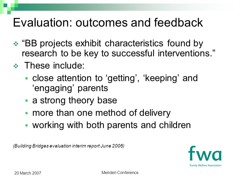 Meriden Conference 20 March 2007 Evaluation: outcomes and feedback BB projects exhibit characteristics found by research to be key to successful interventions.