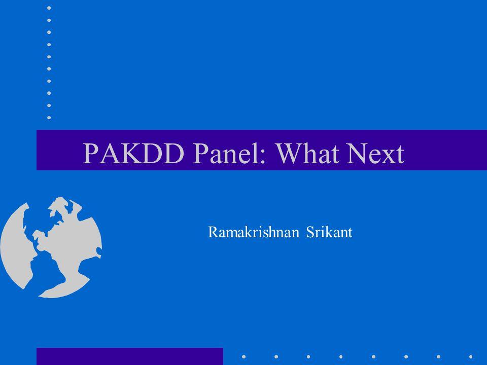 PAKDD Panel: What Next Ramakrishnan Srikant