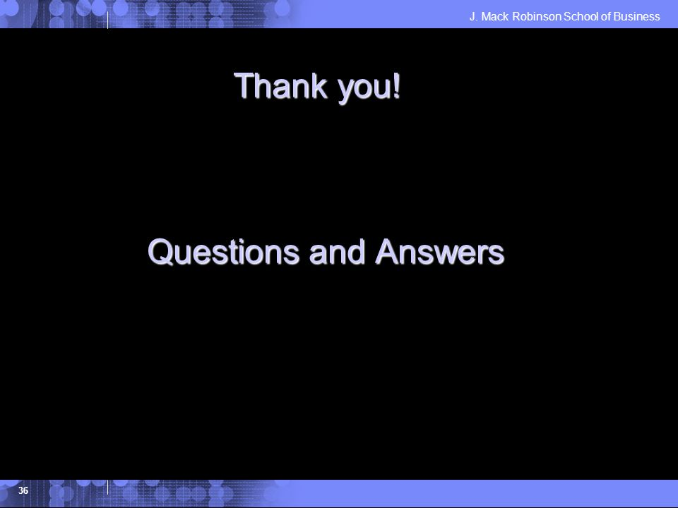 J. Mack Robinson School of Business 36 Thank you! Questions and Answers