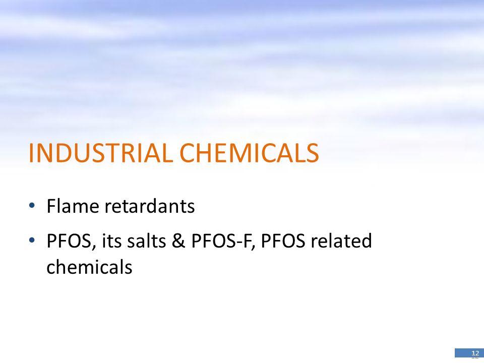 12 INDUSTRIAL CHEMICALS Flame retardants PFOS, its salts & PFOS-F, PFOS related chemicals 12