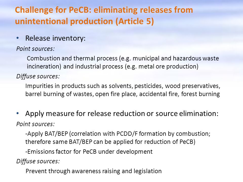 Challenge for PeCB: eliminating releases from unintentional production (Article 5) Release inventory: Point sources: Combustion and thermal process (e.g.