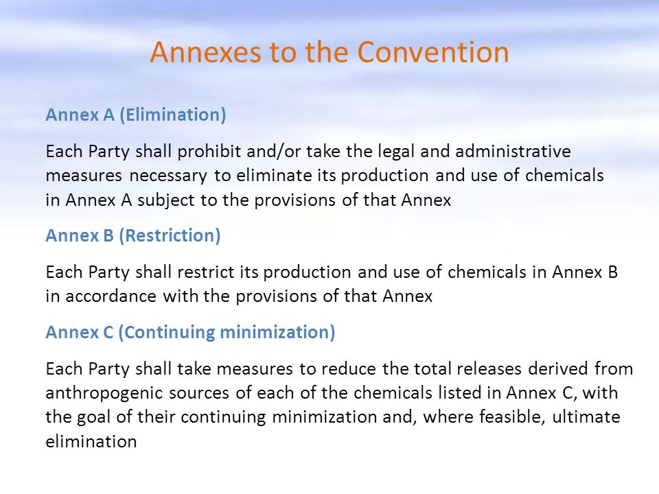 Annexes to the Convention Annex A (Elimination) Each Party shall prohibit and/or take the legal and administrative measures necessary to eliminate its