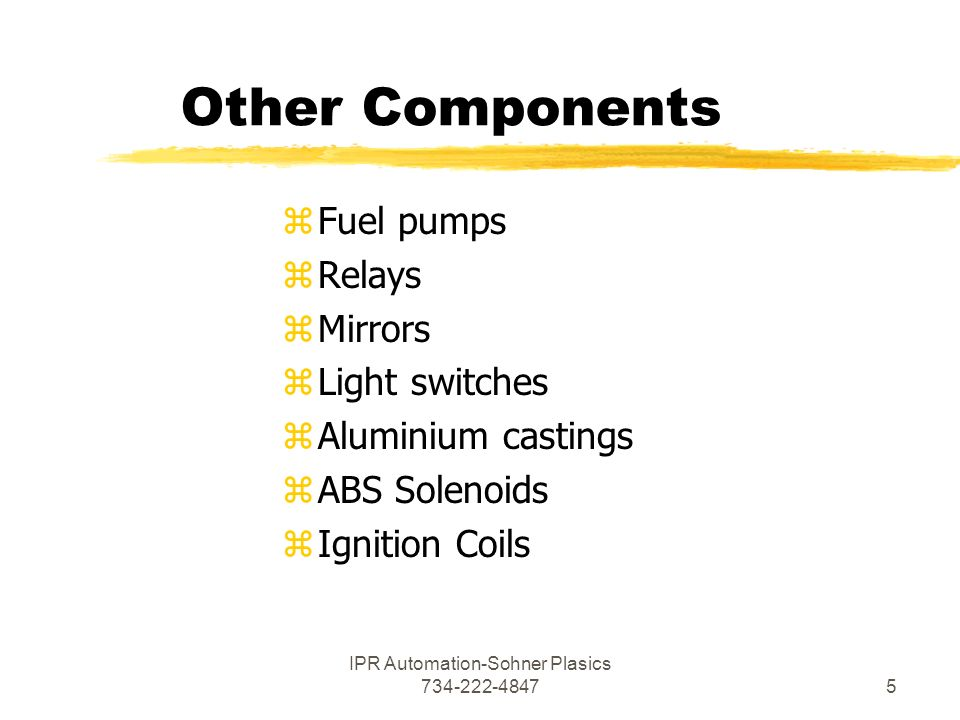 IPR Automation-Sohner Plasics Other Components zFuel pumps zRelays zMirrors zLight switches zAluminium castings zABS Solenoids zIgnition Coils