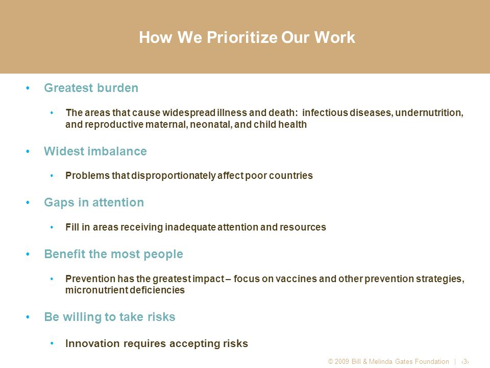 How We Prioritize Our Work Greatest burden The areas that cause widespread illness and death: infectious diseases, undernutrition, and reproductive ma
