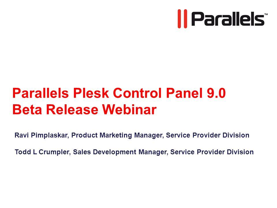 Parallels Plesk Control Panel 9.0 Beta Release Webinar Ravi Pimplaskar, Product Marketing Manager, Service Provider Division Todd L Crumpler, Sales Development Manager, Service Provider Division