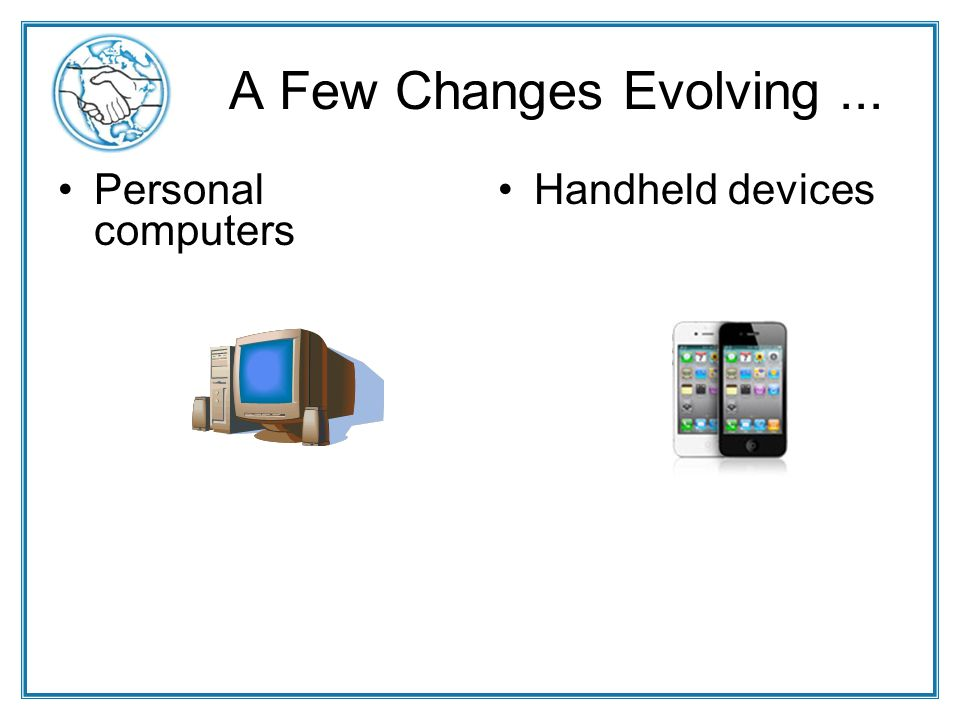 A Few Changes Evolving... Personal computers Handheld devices