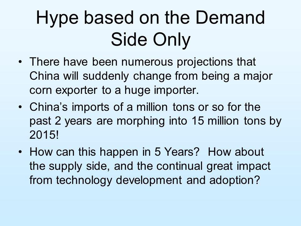 Hype based on the Demand Side Only There have been numerous projections that China will suddenly change from being a major corn exporter to a huge importer.