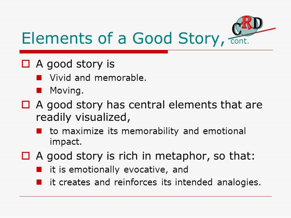 Elements of a Good Story, cont.A good story is Vivid and memorable.