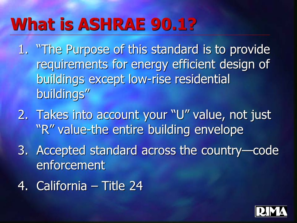 What is ASHRAE 90.1? 1.The Purpose of this standard is to provide requirements for energy efficient design of buildings except low-rise residential bu