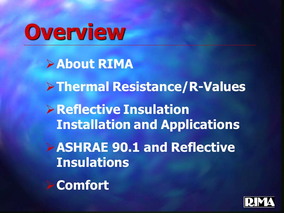 About RIMA The Reflective Insulation Manufacturers Association represents manufacturers and distributors of reflective insulation, radiant barriers and IRCC materials.